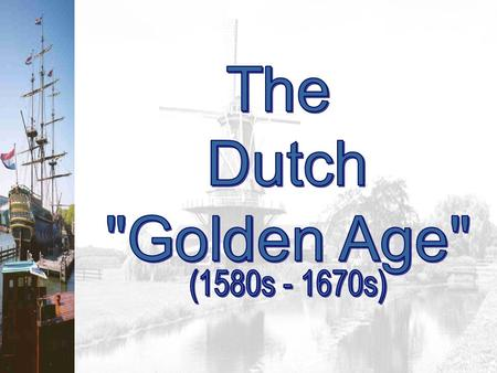"17c: The ""Dutch"" Century It was a political model. A radical attitude towards religion in the country. A certain level of religious toleration. Stable,"