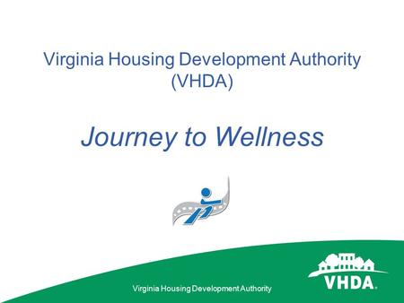 Virginia Housing Development Authority Virginia Housing Development Authority (VHDA) Journey to Wellness.