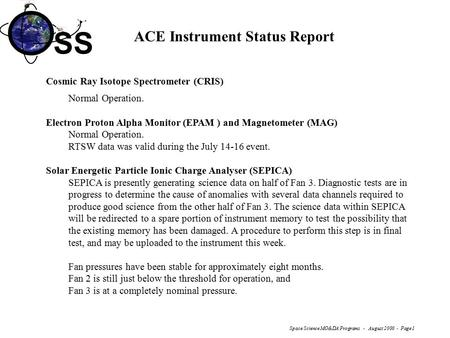 SS Space Science MO&DA Programs - August 2000 - Page 1 ACE Instrument Status Report Cosmic Ray Isotope Spectrometer (CRIS) Normal Operation. Electron Proton.