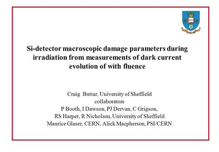 Si-detector macroscopic damage parameters during irradiation from measurements of dark current evolution of with fluence Craig Buttar, University of Sheffield.