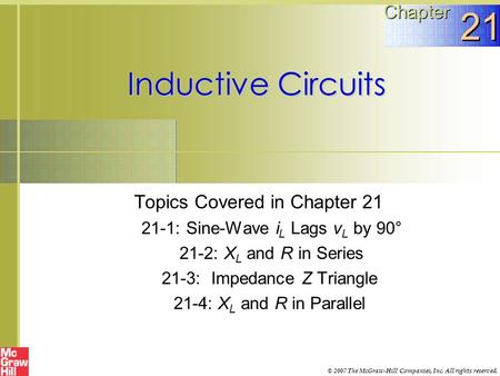 Inductive Circuits Topics Covered in Chapter 21 21-1: Sine-Wave i L Lags v L by 90° 21-2: X L and R in Series 21-3: Impedance Z Triangle 21-4: X L and.