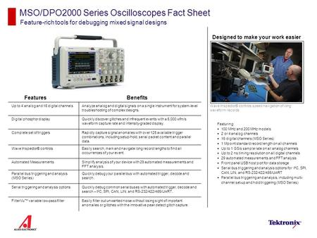 MSO/DPO2000 Series Oscilloscopes Fact Sheet Feature-rich tools for debugging mixed signal designs Designed to make your work easier Wave Inspector® controls.
