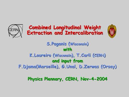 Combined Longitudinal Weight Extraction and Intercalibration S.Paganis ( Wisconsin ) with K.Loureiro ( Wisconsin ), T.Carli ( CERN ) and input from F.Djama(Marseille),