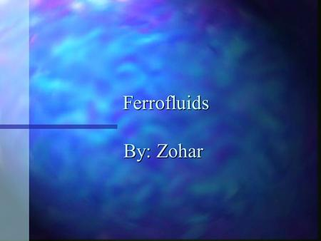 Ferrofluids By: Zohar. What are Ferrofluids? A Ferrofluids is a liquid that becomes strongly magnetized in the presence of a magnetic field.A Ferrofluids.