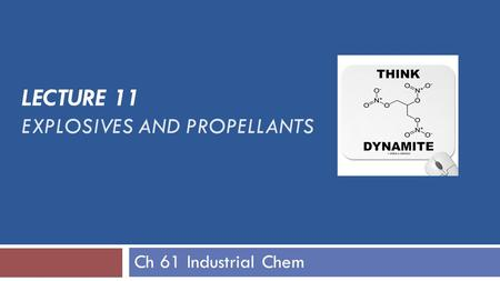 LECTURE 11 EXPLOSIVES AND PROPELLANTS Ch 61 Industrial Chem.