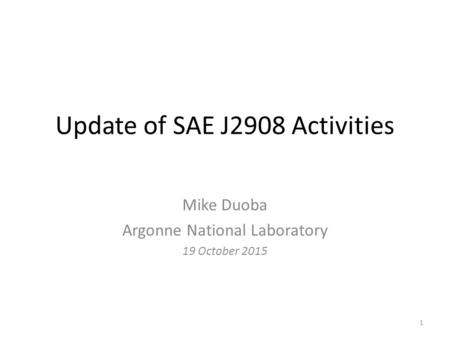 Update of SAE J2908 Activities Mike Duoba Argonne National Laboratory 19 October 2015 1.