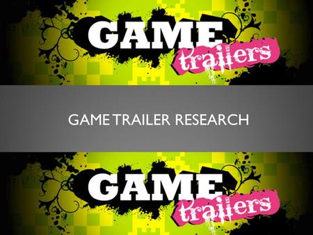 GAME TRAILER RESEARCH. WHAT IS A GAME TRAILER?  A game trailer is were game developers can showcase there new game to the public by creating a montage.