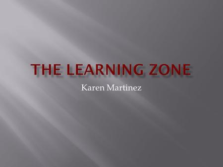 Karen Martinez.  The first time I went to The Learning Zone, I didn't have a child and read to Laura's daughter. She was a good student and then we played.