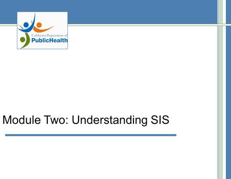 Module Two: Understanding SIS. Introduction – Understanding SIS In this module, you will learn how to access and navigate SIS. In order to access SIS.