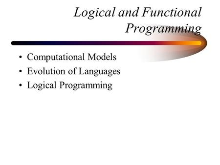 Logical and Functional Programming Computational Models Evolution of Languages Logical Programming.