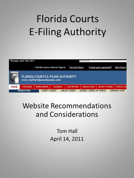 Florida Courts E-Filing Authority Website Recommendations and Considerations Tom Hall April 14, 2011.