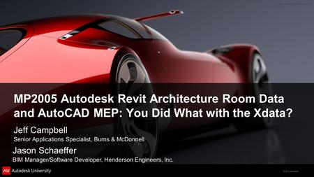 © 2012 Autodesk MP2005 Autodesk Revit Architecture Room Data and AutoCAD MEP: You Did What with the Xdata? Jeff Campbell Senior Applications Specialist,