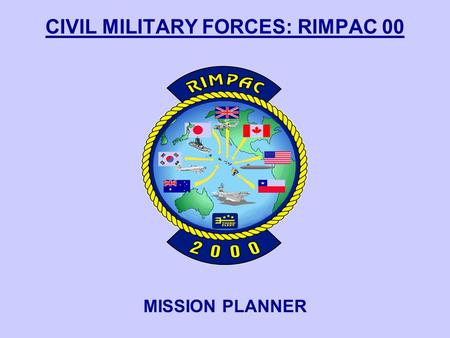 MISSION PLANNER CIVIL MILITARY FORCES: RIMPAC 00.