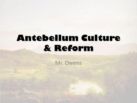 Antebellum Culture & Reform Mr. Owens. Essential Qestions What were the causes and effects of the Second Great Awakening? What were the key voluntary.