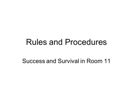 Rules and Procedures Success and Survival in Room 11.