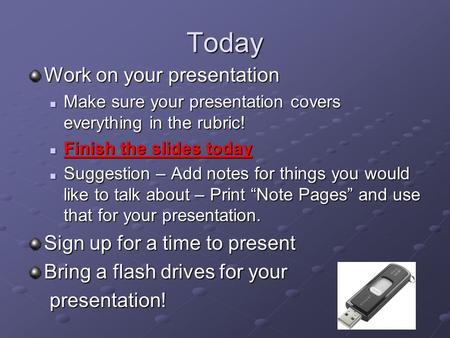 Today Work on your presentation Make sure your presentation covers everything in the rubric! Make sure your presentation covers everything in the rubric!