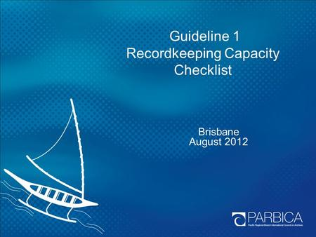 Guideline 1 Recordkeeping Capacity Checklist Brisbane August 2012.