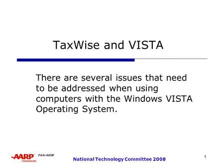 1 National Technology Committee 2008 TaxWise and VISTA There are several issues that need to be addressed when using computers with the Windows VISTA Operating.