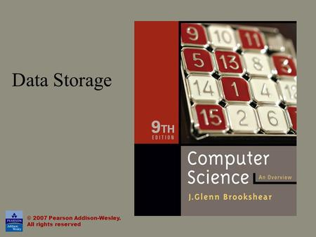 Data Storage © 2007 Pearson Addison-Wesley. All rights reserved.