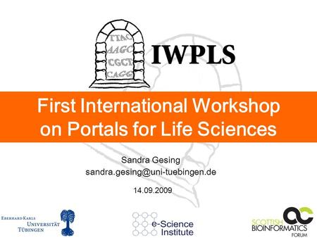 First International Workshop on Portals for Life Sciences Sandra Gesing 14.09.2009.