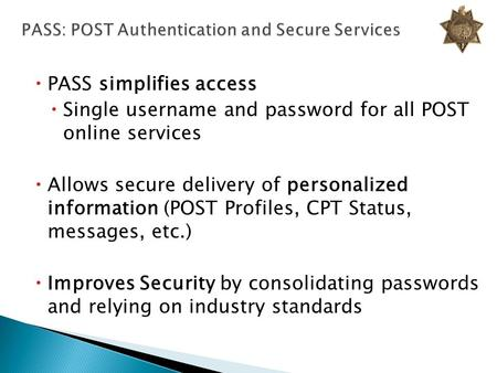  PASS simplifies access  Single username and password for all POST online services  Allows secure delivery of personalized information (POST Profiles,