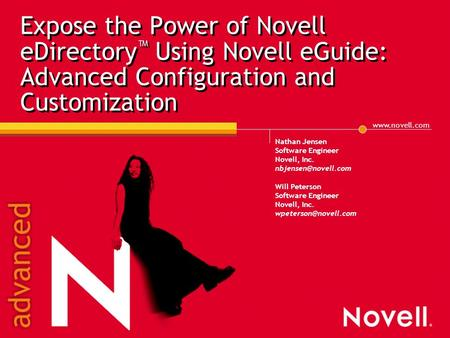 Www.novell.com Expose the Power of Novell eDirectory ™ Using Novell eGuide: Advanced Configuration and Customization Nathan Jensen Software Engineer Novell,