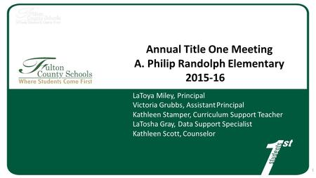 Annual Title One Meeting A. Philip Randolph Elementary 2015-16 LaToya Miley, Principal Victoria Grubbs, Assistant Principal Kathleen Stamper, Curriculum.