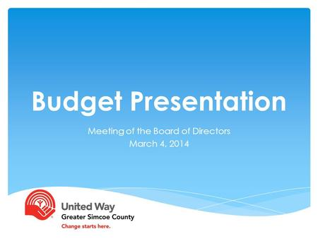 Budget Presentation Meeting of the Board of Directors March 4, 2014.