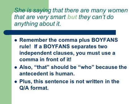 She is saying that there are many women that are very smart but they can't do anything about it. Remember the comma plus BOYFANS rule! If a BOYFANS separates.