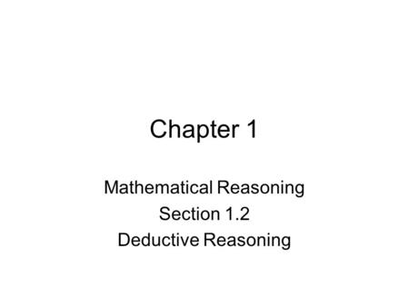 Chapter 1 Mathematical Reasoning Section 1.2 Deductive Reasoning.