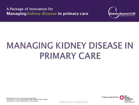 Project supported by A Package of Innovation for Managing kidney disease in primary care Registered Office: Nene Hall, Lynch Wood Park, Peterborough PE2.