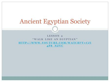 "LESSON 2 ""WALK LIKE AN EGYPTIAN""  4P8_NZVC Ancient Egyptian Society."