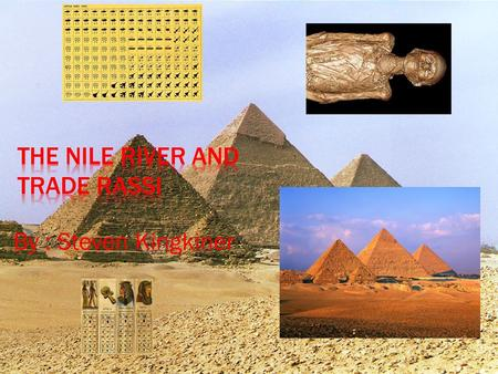 By : Steven Kingkiner. Evidence that the Nile River was important to the Egyptians survival was that the Nile river over flowed it banks every year. Also.