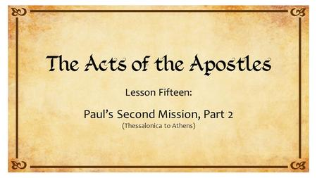 Lesson Fifteen: Paul's Second Mission, Part 2 (Thessalonica to Athens)