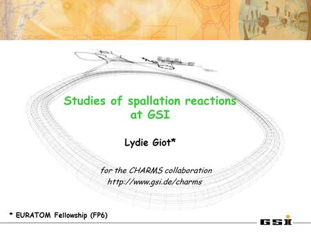 Lydie Giot* for the CHARMS collaboration  Studies of spallation reactions at GSI * EURATOM Fellowship (FP6)