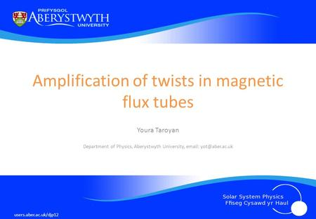 Amplification of twists in magnetic flux tubes Youra Taroyan Department of Physics, Aberystwyth University,   users.aber.ac.uk/djp12.