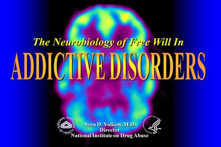 The Neurobiology of Free Will In National Institute on Drug Abuse