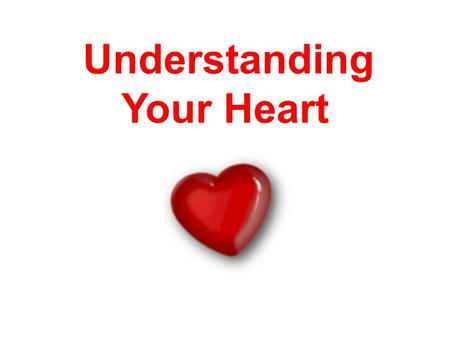 Understanding Your Heart. YOUR HEART HOW DOES IT WORK? WHAT IS CORONARY HEART DISEASE? WHY DOES IT HAPPEN? HOW IS IT TREATED? WHAT CAN YOU DO FOR YOUR.