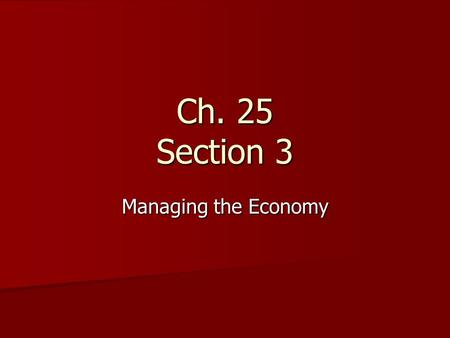 Ch. 25 Section 3 Managing the Economy. Surpluses and Deficits Budgets are built on forecasts or predictions of the future Budgets are built on forecasts.