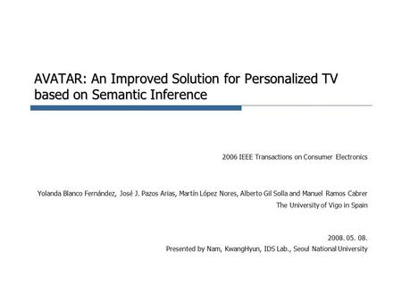 AVATAR: An Improved Solution for Personalized TV based on Semantic Inference 2006 IEEE Transactions on Consumer Electronics Yolanda Blanco Fernández, José.