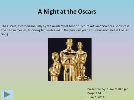 A Night at the Oscars The Oscars, awarded annually by the Academy of Motion Picture Arts and Sciences, show case the best in movies, honoring films released.