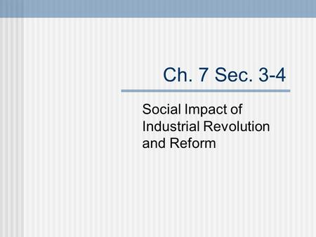 Ch. 7 Sec. 3-4 Social Impact of Industrial Revolution and Reform.