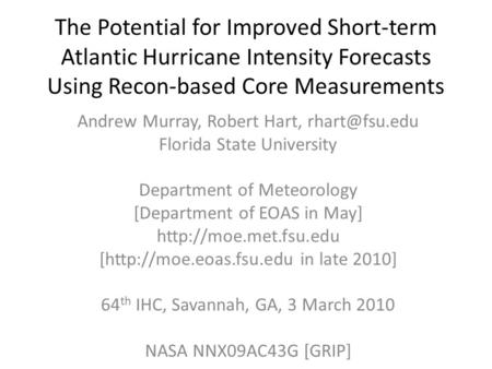 The Potential for Improved Short-term Atlantic Hurricane Intensity Forecasts Using Recon-based Core Measurements Andrew Murray, Robert Hart,