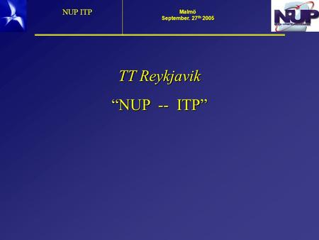 "Malmö 5 September. 27 th 2005 NUP ITP TT Reykjavik ""NUP -- ITP"""