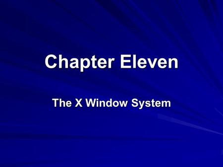 Chapter Eleven The X Window System. 2 Lesson A Starting and Navigating an X Window System.