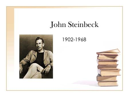 John Steinbeck 1902-1968. Background Full Name: –John Ernst Steinbeck Place of Birth: – Salinas, California Heritage: – Father was County Treasurer and.