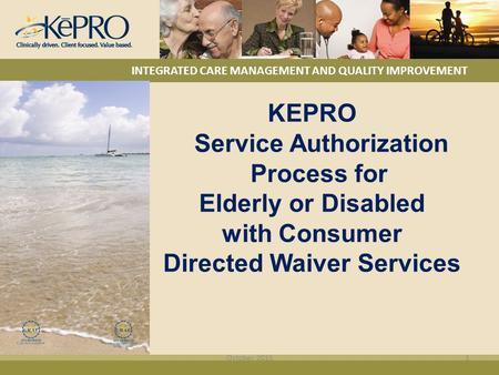 KEPRO Service Authorization Process for Elderly or Disabled with Consumer Directed Waiver Services INTEGRATED CARE MANAGEMENT AND QUALITY IMPROVEMENT October.