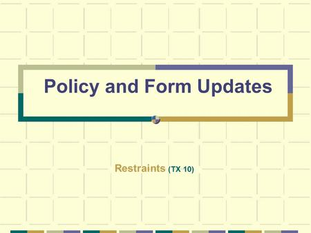 Policy and Form Updates Restraints (TX 10). This educational program is for RN's, LPN's, Unit Secretaries and NA's.