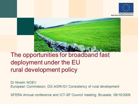 Dr Nivelin NOEV European Commission, DG AGRI/G1 Consistency of rural development SFERA Annual conference and ICT-SF Council meeting, Brussels, 09/10/2009.