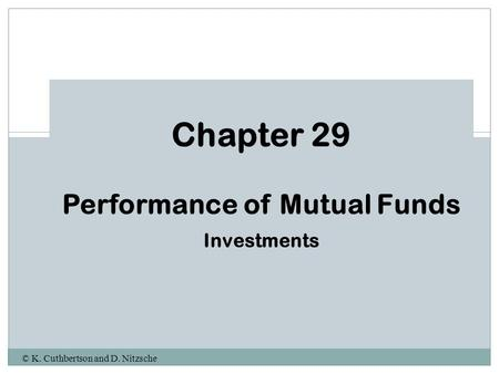 © K. Cuthbertson and D. Nitzsche Chapter 29 Performance of Mutual Funds Investments.